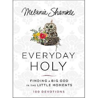 Tous les jours saints: Trouver un grand Dieu dans les petits Moments