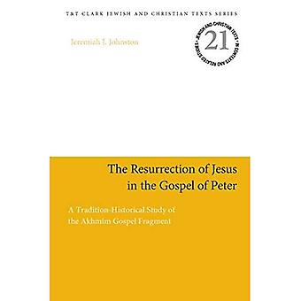 The Resurrection of Jesus in the Gospel of Peter: A� Tradition-Historical Study of the Akhmim Gospel Fragment (Jewish and Christian Texts)