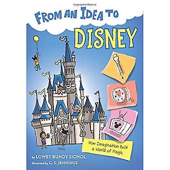 From an Idea to Disney: How Imagination Built a World of Magic (From an Idea to)