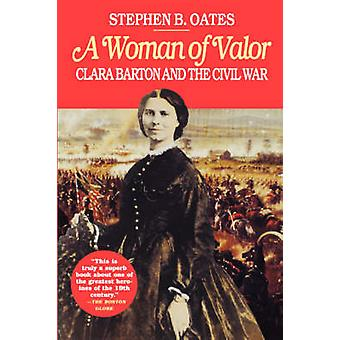 A Woman of Valor Clara Barton and the Civil War by Oates & Stephen B.