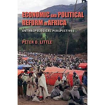 Economic and Political Reform in Africa Anthropological Perspectives by Little & Peter D.