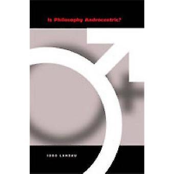 Est androcentrique de philosophie par le Landau & Iddo