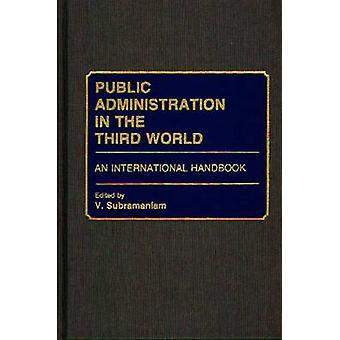 Öffentliche Verwaltung in der dritten Welt eine internationale Handbuch von Subramaniam & V.