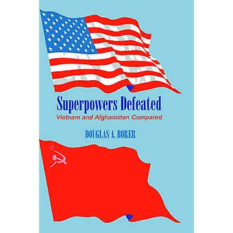 Superpowers Defeated Vietnam and Afghanistan Compared by Borer & Douglas A.
