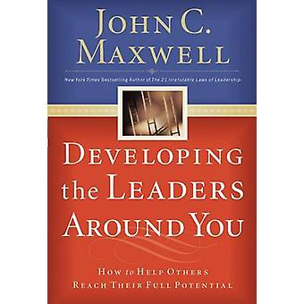 Developing the Leaders Around You How to Help Others Reach Their Full Potential by Maxwell & John C.