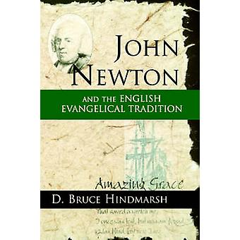 John Newton and the English Evangelical Tradition Between the Conversions of Wesley and Wilberforce by Hindmarsh & D. Bruce