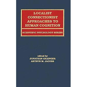 Localist Connectionist Approaches to Human Cognition by Grainger