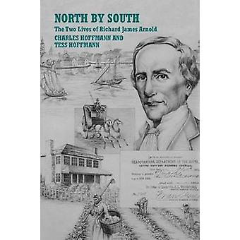 North by South The Two Lives of Richard James Arnold by Hoffmann & Charles