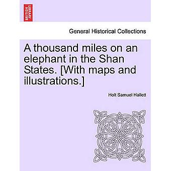 A thousand miles on an elephant in the Shan States. With maps and illustrations. by Hallett & Holt Samuel