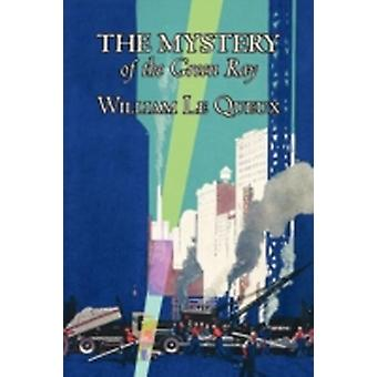 The Mystery of the Green Ray by William Le Queux Fiction Espionage Action  Adventure Mystery  Detective by Le Queux & William