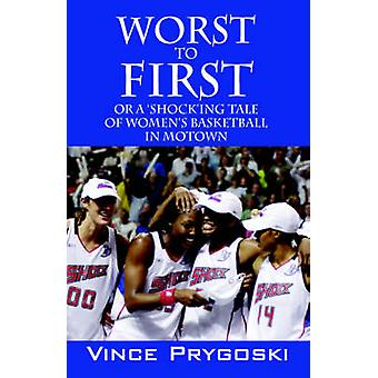 Worst to First Or a Shocking Tale of Womens Basketball in Motown by Prygoski & Vince