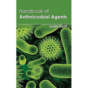Handbook of Antimicrobial Agents by Hunt & Leslie