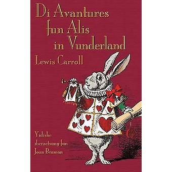 Di Avantures fun Alis in Vunderland Alices Adventures in Wonderland in Yiddish by Carroll & Lewis