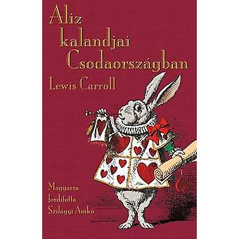 Aliz kalandjai Csodaorszgban Alices Adventures in Wonderland in Hungarian by Carroll & Lewis
