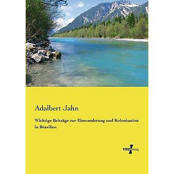 Wichtige Beitrge zur Einwanderung und Kolonisation in Brasilien by Jahn & Adalbert