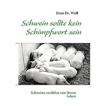 Schwein sollte kein Schimpfwort sein by Dr. Woll & Ernst