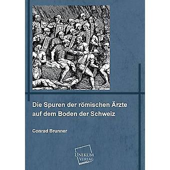 Die Spuren Der Romischen Arzte Auf Dem Boden Der Schweiz by Brunner & Conrad