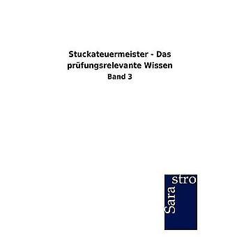 Stuckateuermeister  Das prfungsrelevante Wissen by Sarastro GmbH