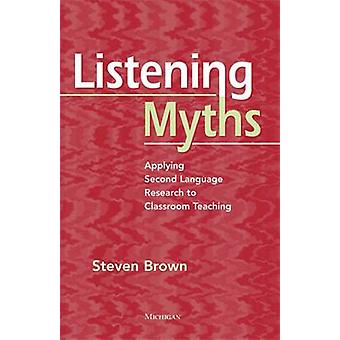 Listening Myths - Applying Second Language Research to Classroom Teach