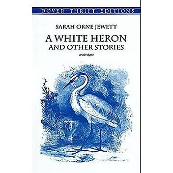 White Heron and Other Stories by Sarah Orne Jewett - 9780486408842 Bo