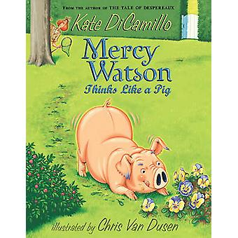 Mercy Watson Thinks Like a Pig by Kate DiCamillo - Chris Van Dusen -