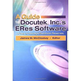 A Guide to Docutek Inc.'s ERes Software - A Way to Manage Electronic R