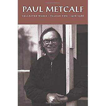 Paul Metcalf - Collected Works - Volume one - 1956-1976 by Paul C Metcal