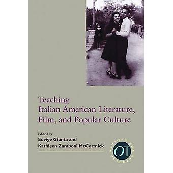 Teaching Italian American Literature - Film - and Popular Culture by