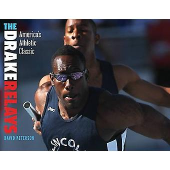 The Drake Relays - America's Athletic Classic by David Peterson - 9781