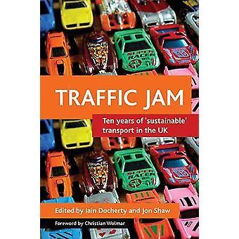Atasco de tráfico-diez años de transporte ' sostenible ' en el Reino Unido-9781847