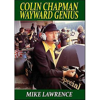 Colin Chapman Wayward Genius by Mike Lawrence - 9781855209503 Book