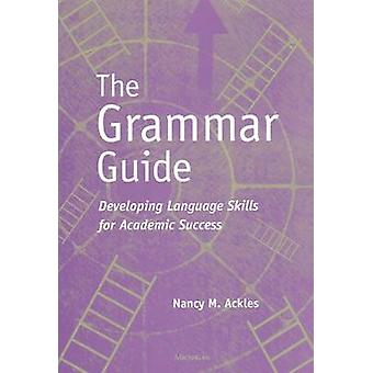 The Grammar Guide - Developing Language Skills for Academic Success by