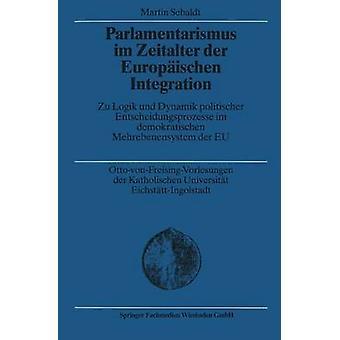 Parlamentarismus Im Zeitalter Der Europaischen Integración Zu Logik Und Dynamik Politischer Entscheidungsprozesse Im Demokratischen Mehrebenensystem por Sebaldt & Martin
