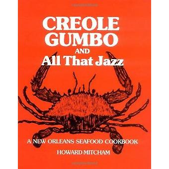 Creole Gumbo and All That Jazz - A New Orleans Seafood Cookbook by How