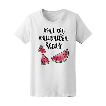 Dont Eat Watermelon Seeds Funny Tee Women's -Image by Shutterstock