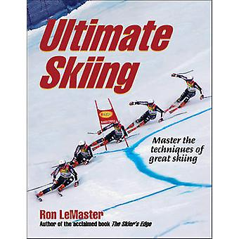 Ultimate Skiing - Master the Techniques of Great Skiing by Ron LeMaste