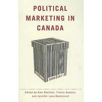 Political Marketing in Canada by Alex Marland - Thierry Giasson - Jen