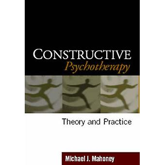 Constructive Psychotherapy - Theory and Practice by Michael J. Mahoney