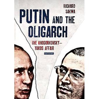 Poetin en de Oligarch - de Khodorkovsky-Yukos-zaak door Richard Sakw