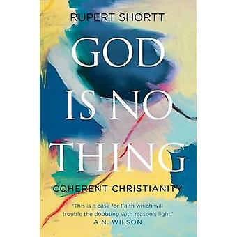 God is No Thing - Coherent Christianity by Rupert Shortt - 97818490463