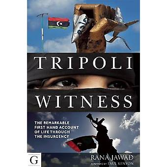 Tripoli Witness - The Remarkable First Hand Account of Life Through th