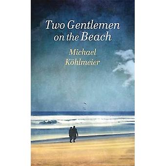 Two Gentlemen on the Beach - A Novel by Michael Kohlmeier - Ruth Marti