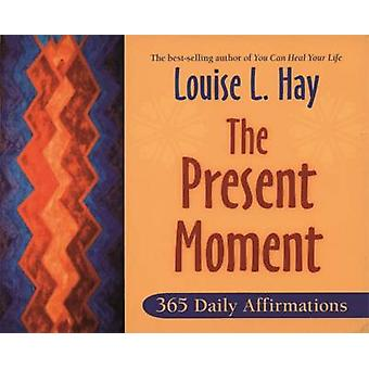 The Present Moment - 365 Daily Affirmations by Louise L. Hay - 9781401