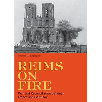 Reims on Fire - War and Reconciliation between France and Germany by