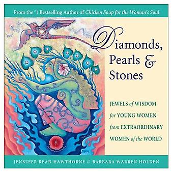 Diamonds, Pearls and Stones: Jewels of Wisdom for Young Women from Extraordinary Women of the World