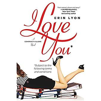 I Love You Subject to the Following Terms and Conditions: A Contract Killers Novel