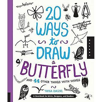 20 façons de dessiner un papillon et 44 autres choses avec des ailes: un carnet de croquis pour les artistes, Designers et gribouillages