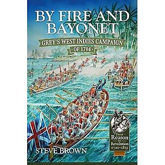 By Fire and Bayonet: Grey'S�West Indies Campaign of 1794�(From Reason to Revolution)