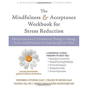 De Mindfulness och acceptans arbetsbok för stressreducering: använda Acceptance and Commitment Therapy att hantera Stress, bygga upp motståndskraft och skapa det liv du vill
