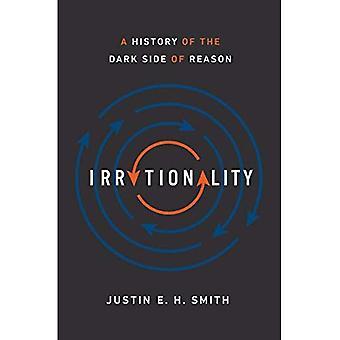 Irrationnel: Une histoire du côté obscur de la raison